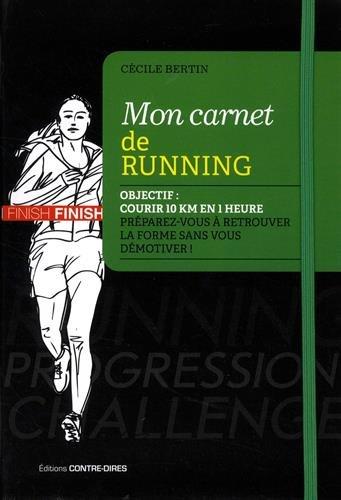 Mon carnet de running : Objectif : courir 10 km en 1 heure dans les 6 mois. Préparez-vous à retrouver la forme sans vous démotiver !