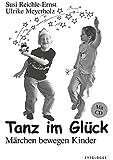 Tanz im Glück: Märchen bewegen Kinder - Susi Reichle-Ernst, Ulrike Meyerholz