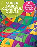 Super Quick Colorful Quilts: 20 Vibrant Designs for Fast Quilts