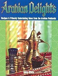 Arabian Delights: Recipes & Princely Entertaining Ideas from the Arabian Peninsula (Capital Lifestyle Books)