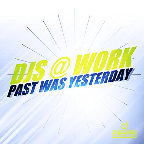DJs @ Work-Past Was Yesterday