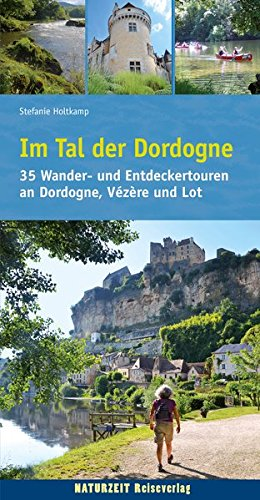 Im Tal der Dordogne: 35 Wander- und Entdeckertouren an Dordogne, Vézère und Lot (Naturzeit aktiv)