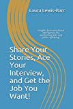 Share Your Stories, Ace Your Interview, and Get the Job You Want!: Insights from emotional intelligence, the performing arts and public speaking.