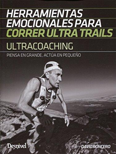 Ultracoaching. Herramientas emocionales para correr ultra trails por David Roncero