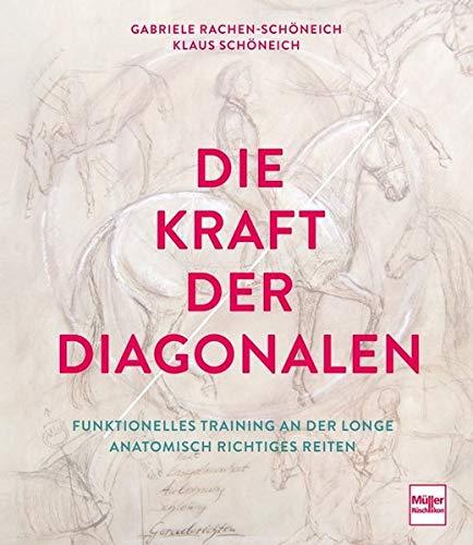 Die Kraft der Diagonalen: Funktionelles Training an der Longe- Anatomisch richtiges Reiten