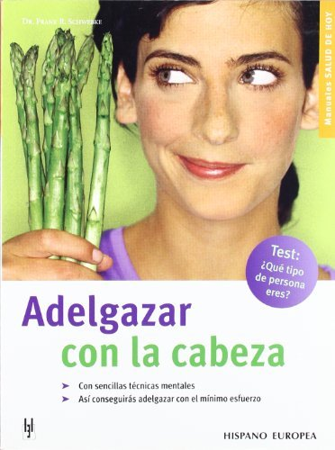 Adelgazar con la cabeza/ Weigh Loss with the mind (Manuales Salud De Hoy / Manuals Health of Today) by Frank R. Schwebke (2006-03-06)