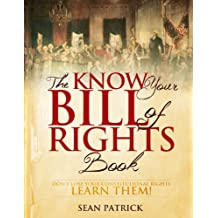 The Know Your Bill of Rights Book: Don't Lose Your Constitutional Rights--Learn Them! (English Edition)