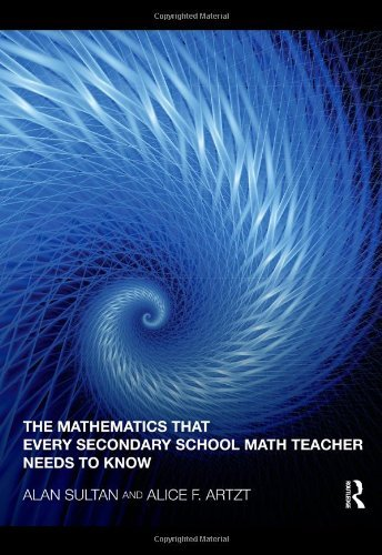 The Mathematics that Every Secondary School Math Teacher Needs to Know (Studies in Mathematical Thinking and Learning Series) by Alan Sultan (2010-09-02)