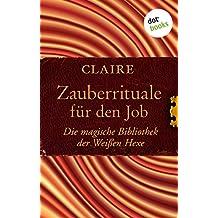 Zauberrituale für den Job: Die magische Bibliothek der Weißen Hexe - Band 5