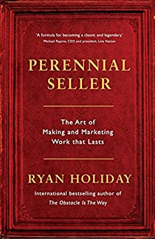 Perennial Seller: The Art of Making and Marketing Work that Lasts by [Holiday, Ryan]