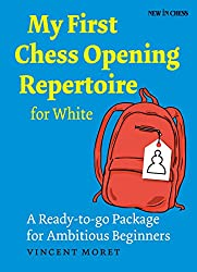 My First Chess Opening Repertoire for White: A Turn-key Package for Ambitious Beginners (English Edition)