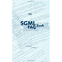 The SGML FAQ Book: Understanding the Foundation of HTML and XML (Electronic Publishing Series) 1997 edition by DeRose, S.J. (1997) Hardcover