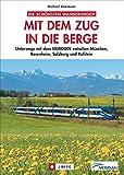Die schönsten Wanderungen Mit dem Zug in die Berge: Unterwegs mit der MERIDIAN zwischen München, Rosenheim, Salzburg und Kufstein