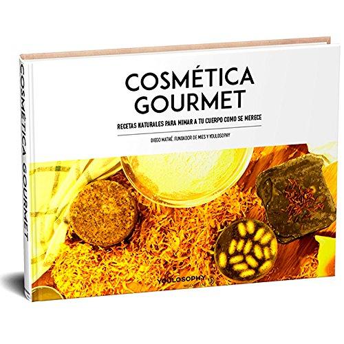 Cosmética Gourmet: Recetas naturales para mimar tu cuerpo como se merece. (1) por Diego Mathe