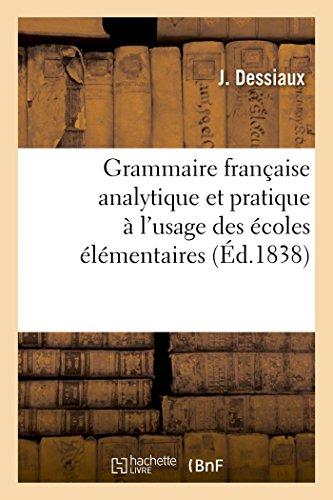Grammaire française analytique et pratique à l'usage des écoles élémentaires par Dessiaux