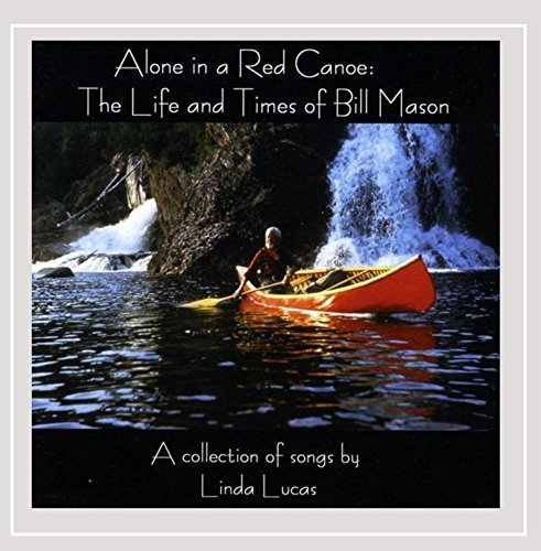 08fd182bd5219 Alone in a Red Canoe  The Life   Times of Bill Mas by Linda Lucas
