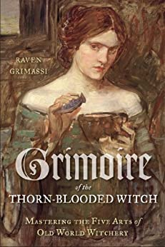Grimoire of the Thorn-Blooded Witch: Mastering the Five Arts of Old World Witchery par [Grimassi, Raven]