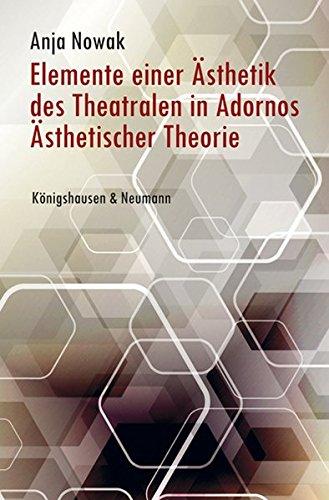 Elemente einer Ästhetik des Theatralen in Adornos Ästhetischer Theorie
