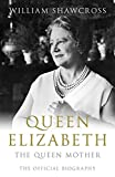 Cover of: Queen Elizabeth: The Official Biography Of The Queen Mother | William Shawcross