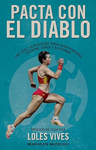 Pacta con el diablo: Las 10 cláusulas para mantenerse joven y practicar deporte en plena forma por Loles Vives