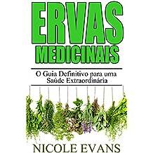 Ervas Medicinais: O Guia Definitivo para uma Saúde Extraordinária (Portuguese Edition)