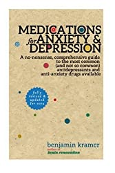 Medications for Anxiety & Depression: A no-nonsense, comprehensive guide to the most common (and not so common) antidepressants and anti-anxiety drugs available by Benjamin Kramer (2014-01-01)