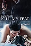 Kill my fear: by Sara Rivers (German Edition)