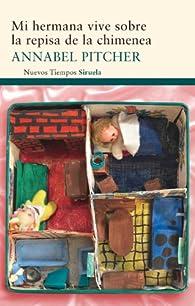 Mi hermana vive sobre la repisa de la chimenea par Annabel Pitcher