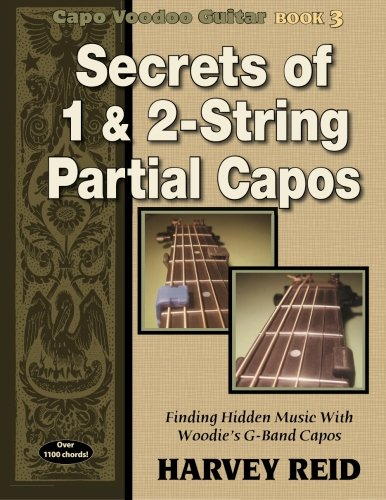 Secrets of 1 & 2-String Partial Capos: Finding Hidden Music With Woodie's G-Band Capos (Capo Voodoo Guitar) (Woodies Guitar)