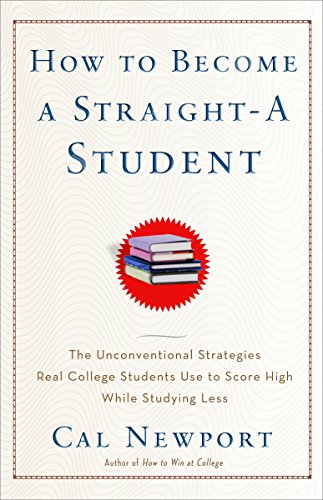 How to Become a Straight-A Student : The Unconventional Strategies Real College Students Use to Score High While Studying Less