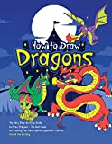 How to Draw Dragons: The Easy Step-by-Step Guide to Draw Dragons - The Best Book for Drawing the Most Popular Legendary Creature (English Edition)
