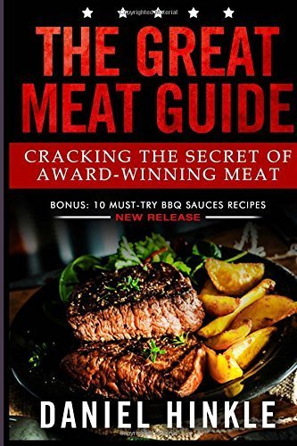 The Great Meat Guide: Cracking the Secret of Award-Winning Meat + BONUS 10 Must-Try BBQ Sauces Recipes: Volume 60 (DH Kitchen) by Daniel Hinkle (2015-11-23) par Daniel Hinkle; Marvin Delgado; Ralph Replogle