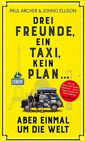 Drei Freunde, ein Taxi, kein Plan: ... aber einmal um die Welt (DuMont Welt - Menschen - Reisen E-Book)
