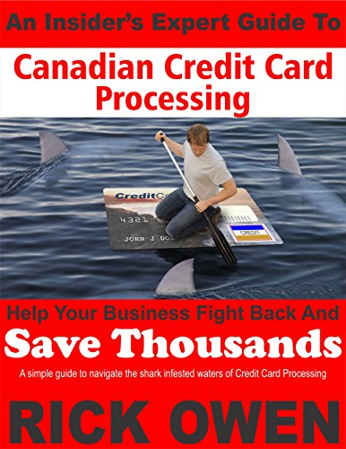 An Insider's Expert Guide to Canadian Credit Card Processing: A simple guide to navigate the shark infested waters of Credit Card Processing (English Edition)