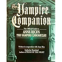 The Vampire Companion: The Official Guide to Anne Rice's the Vampire Chronicles
