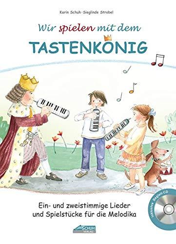 Wir spielen mit dem Tastenkönig: Ein- und zweistimmige Lieder und Spielstücke für die Melodika (Der Tastenkönig / Eine königliche Melodikaschule)