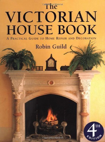 The Victorian House Book: A Practical Guide to Home Repair and Decoration by Guild, Robin (2007) Hardcover