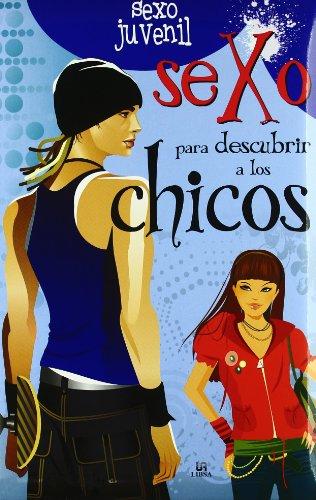 Sexo para Descubrir a los Chicos (Sexo Juvenil) por Carla Nieto Martínez