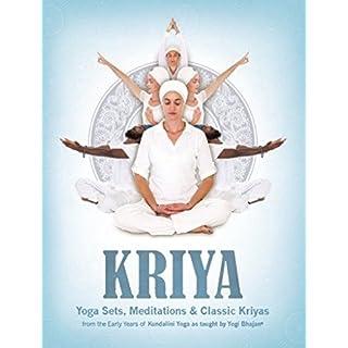 Kriya: Yoga Sets, Meditations and Classic Kriyas: from the Early Years of Kundalini Yoga as Taught by Yogi Bhajan