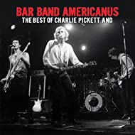 Bar Band Americanus: The Best of Charlie Pickett and…