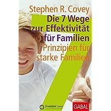 Die 7 Wege zur Effektivität für Familien: Prinzipien für starke Familien. (Dein Leben)