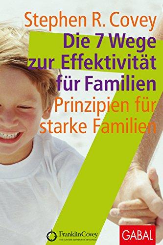 Die 7 Wege zur Effektivität für Familien: Prinzipien für starke Familien. (Dein Leben) (Kinder 7 Für Gewohnheiten)