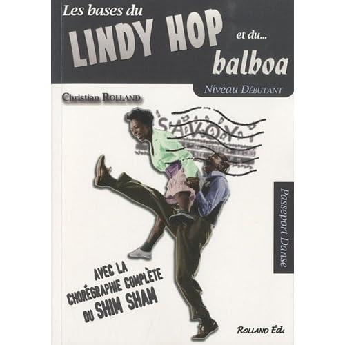 Lindy hop et le balboa (Le) : Niveau débutant, avec la chorégraphie complète du shim sham