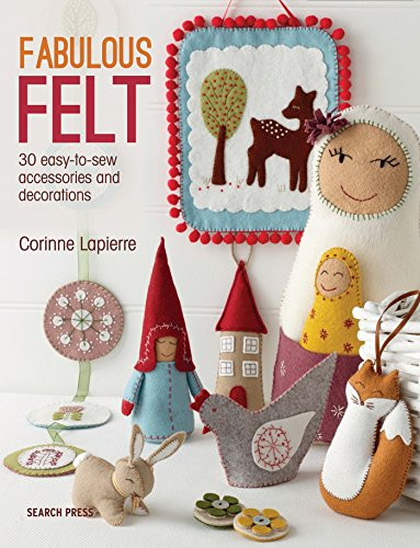 Fabulous Felt: 30 easy-to-sew accessories and decorations por Lapierre