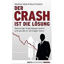 Der Crash ist die Lösung: Warum der finale Kollaps kommt und wie Sie Ihr Vermögen retten (German Edition)