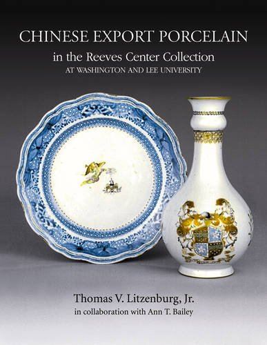 Chinese Export Porcelain: In the Reeves Center Collection at Washington and Lee University Antique Chinese Export