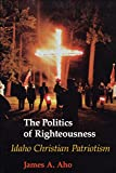 The Politics of Righteousness: Idaho Christian Patriotism (Samuel and Althea Stroum Books)