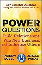 Power Questions: Build Relationships, Win New Business, and Influence Others by Andrew Sobel (2012-02-07)