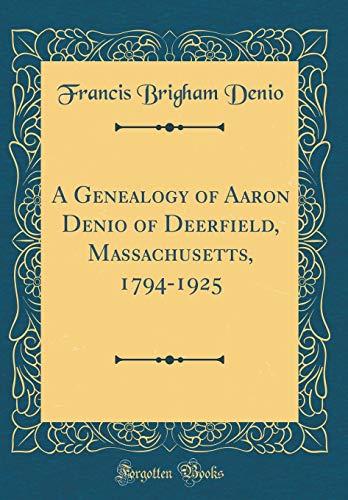 A Genealogy of Aaron Denio of Deerfield, Massachusetts, 1794-1925 (Classic Reprint)