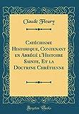 Catéchisme Historique, Contenant En Abrégé L'Histoire Sainte, Et La Doctrine Chrétienne (Classic Reprint)